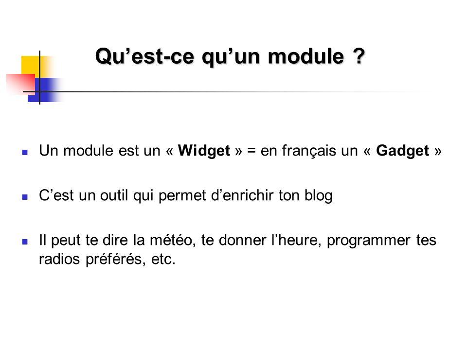 Quest-ce quun module ? Un module est un « Widget » = en français un « Gadget » Cest un outil qui permet denrichir ton blog Il peut te dire la météo, t