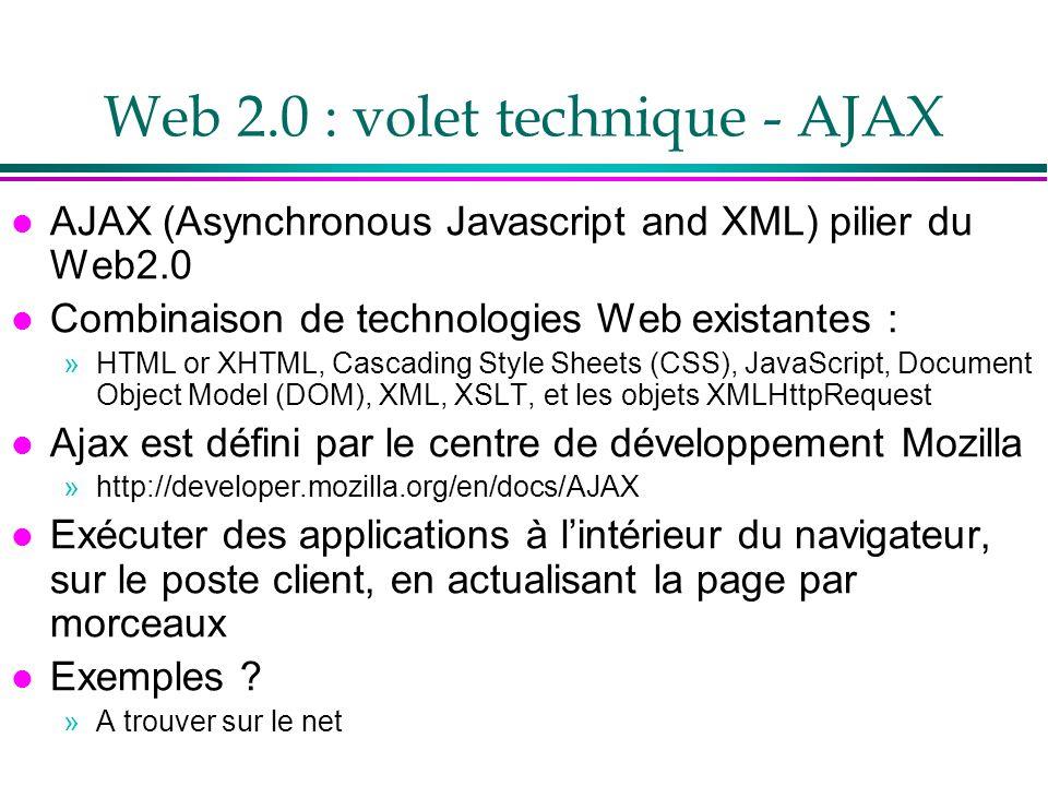 Web 2.0 : volet technique - AJAX l AJAX (Asynchronous Javascript and XML) pilier du Web2.0 l Combinaison de technologies Web existantes : »HTML or XHT