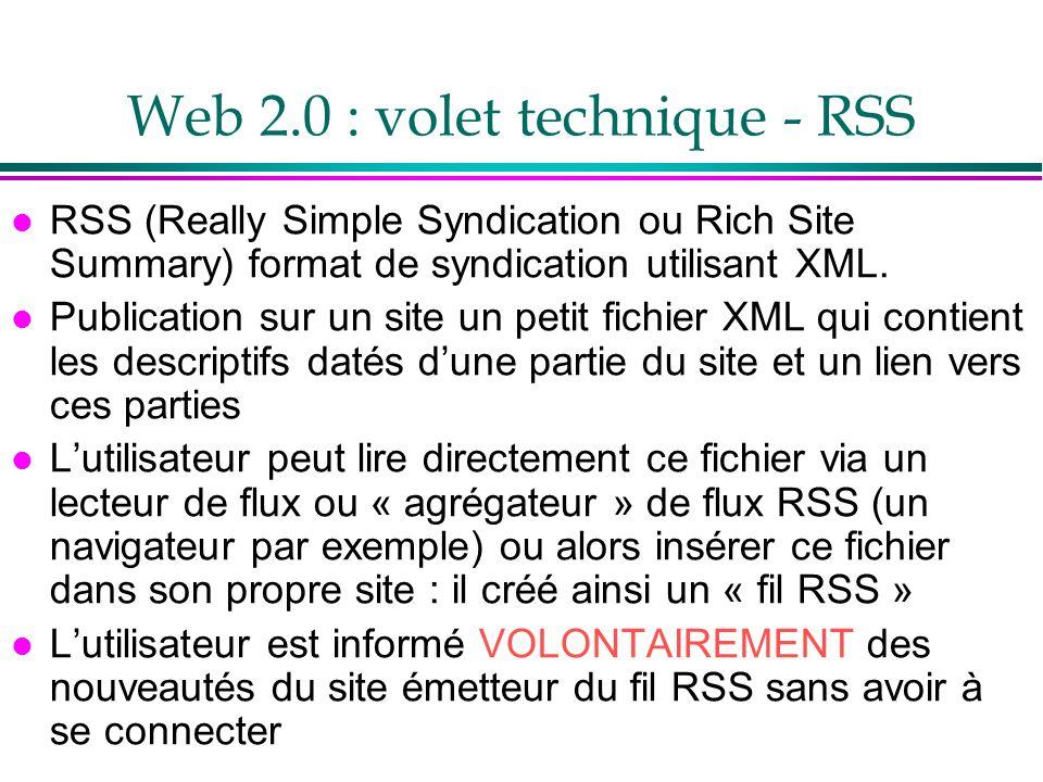 Web 2.0 : volet technique - RSS l RSS (Really Simple Syndication ou Rich Site Summary) format de syndication utilisant XML. l Publication sur un site