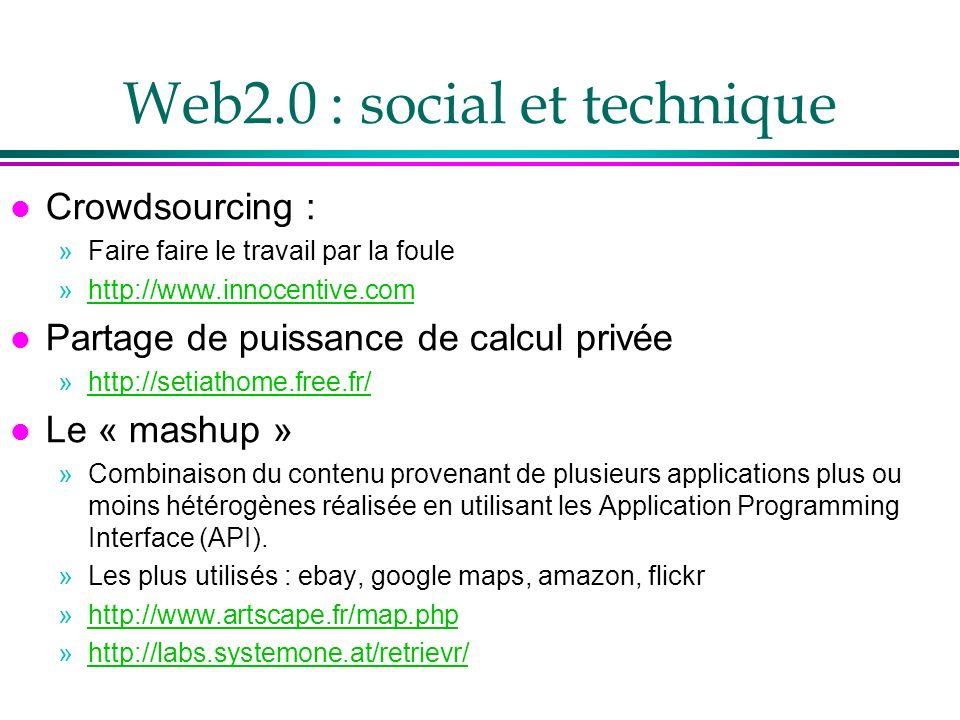 Web2.0 : social et technique l Crowdsourcing : »Faire faire le travail par la foule »http://www.innocentive.comhttp://www.innocentive.com l Partage de