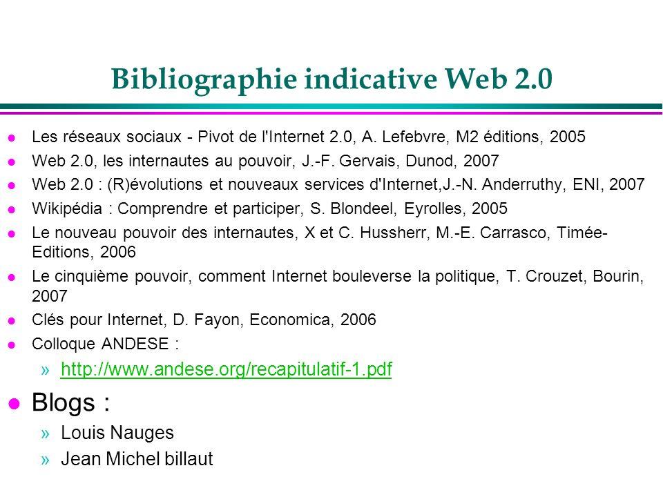 Bibliographie indicative Web 2.0 l Les réseaux sociaux - Pivot de l'Internet 2.0, A. Lefebvre, M2 éditions, 2005 l Web 2.0, les internautes au pouvoir