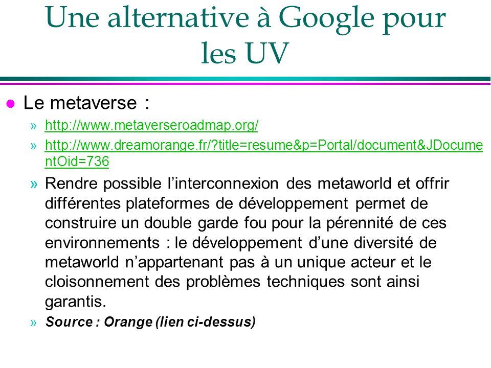 Une alternative à Google pour les UV l Le metaverse : »http://www.metaverseroadmap.org/http://www.metaverseroadmap.org/ »http://www.dreamorange.fr/?ti
