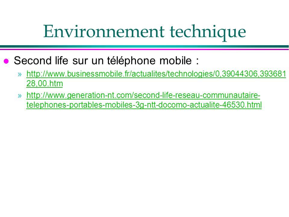 Environnement technique l Second life sur un téléphone mobile : »http://www.businessmobile.fr/actualites/technologies/0,39044306,393681 28,00.htmhttp: