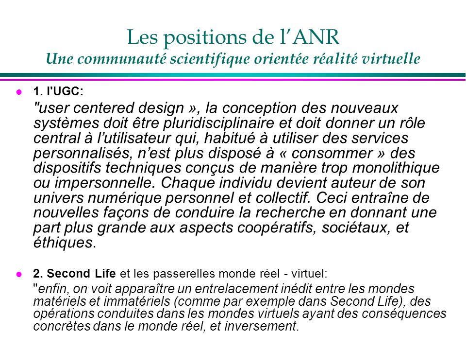 Les positions de lANR Une communauté scientifique orientée réalité virtuelle l 1. l'UGC: