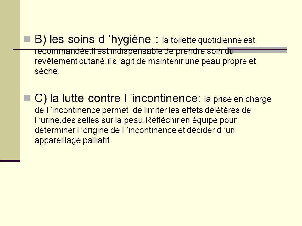 B) les soins d hygiène : la toilette quotidienne est recommandée.Il est indispensable de prendre soin du revêtement cutané,il s agit de maintenir une