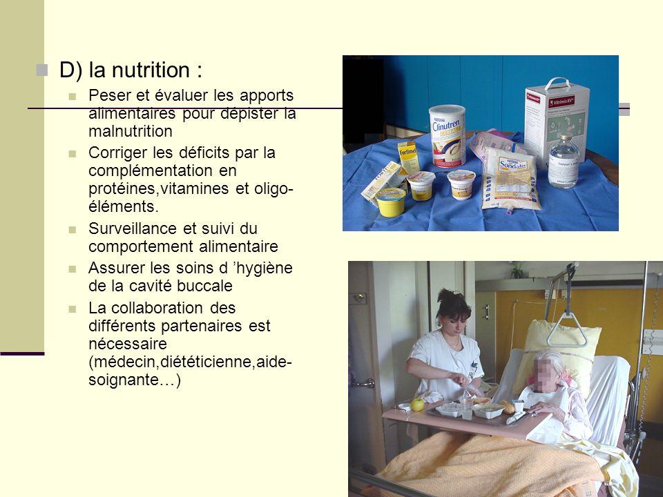 D) la nutrition : Peser et évaluer les apports alimentaires pour dépister la malnutrition Corriger les déficits par la complémentation en protéines,vi