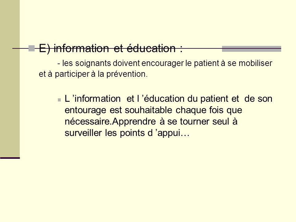 E) information et éducation : - les soignants doivent encourager le patient à se mobiliser et à participer à la prévention. L information et l éducati