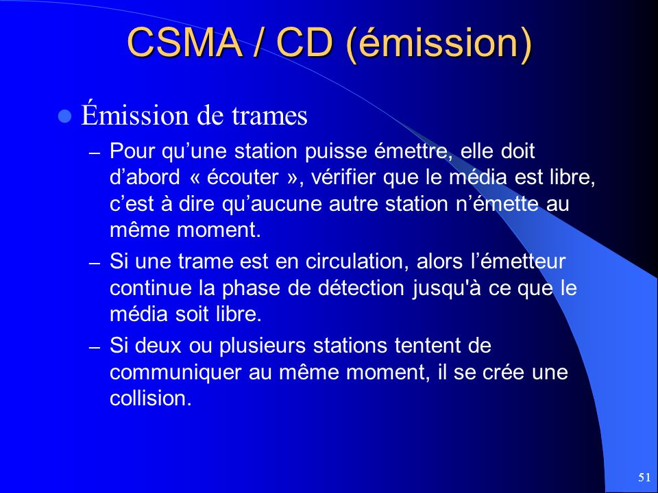 51 CSMA / CD (émission) Émission de trames – Pour quune station puisse émettre, elle doit dabord « écouter », vérifier que le média est libre, cest à