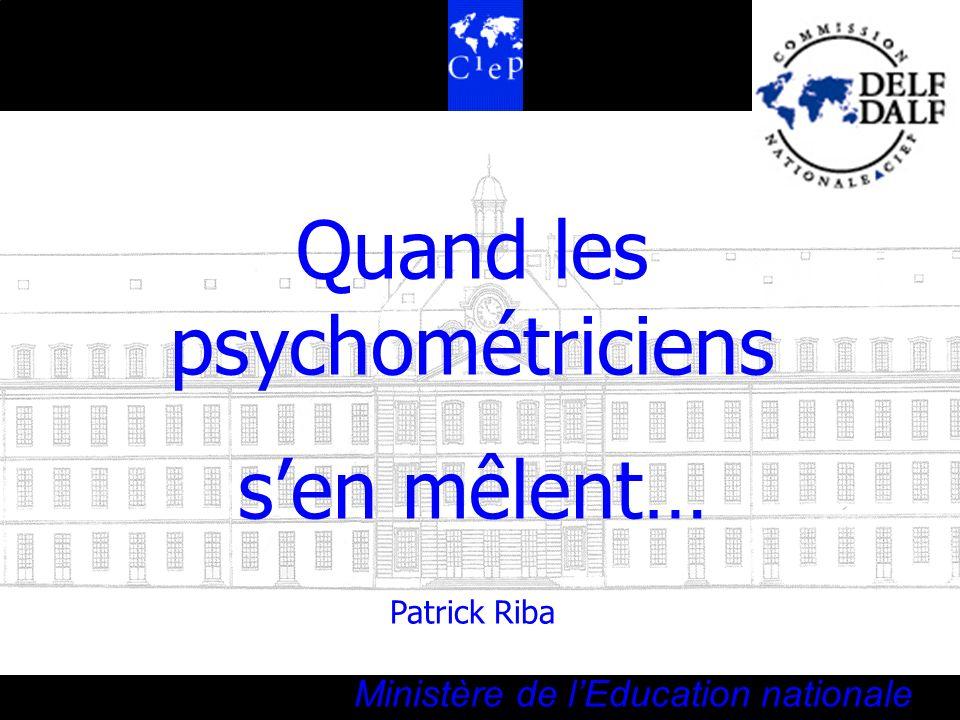Le Centre international détudes pédagogiques CIEP Ministère de lEducation nationale Quand les psychométriciens sen mêlent… Patrick Riba