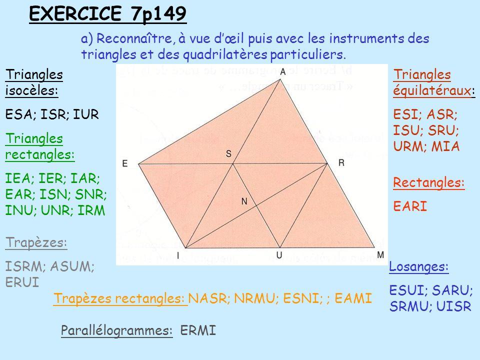 EXERCICE 7p149 a) Reconnaître, à vue dœil puis avec les instruments des triangles et des quadrilatères particuliers. Trapèzes rectangles: NASR; NRMU;