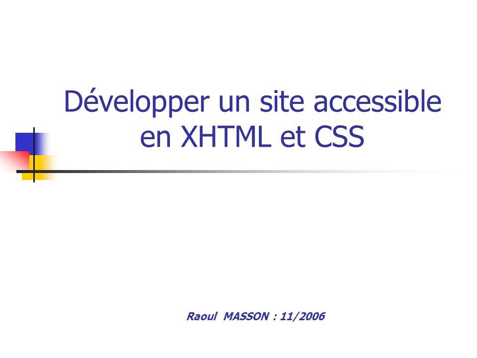Quelques classes CSS de substitution Au lieu de utiliser une classe.centrage{text-align:center;} Au lieu de utiliser une classe.italique{font-style:italic;} Au lieu de utiliser une classe.grassage{font-weight:bold;} Au lieu de utiliser une classe.souligne{text- decoration:underline;} Pour le détail des standards CSS, voir le site : http://www.w3.org/Style/CSS/ http://www.w3.org/Style/CSS/