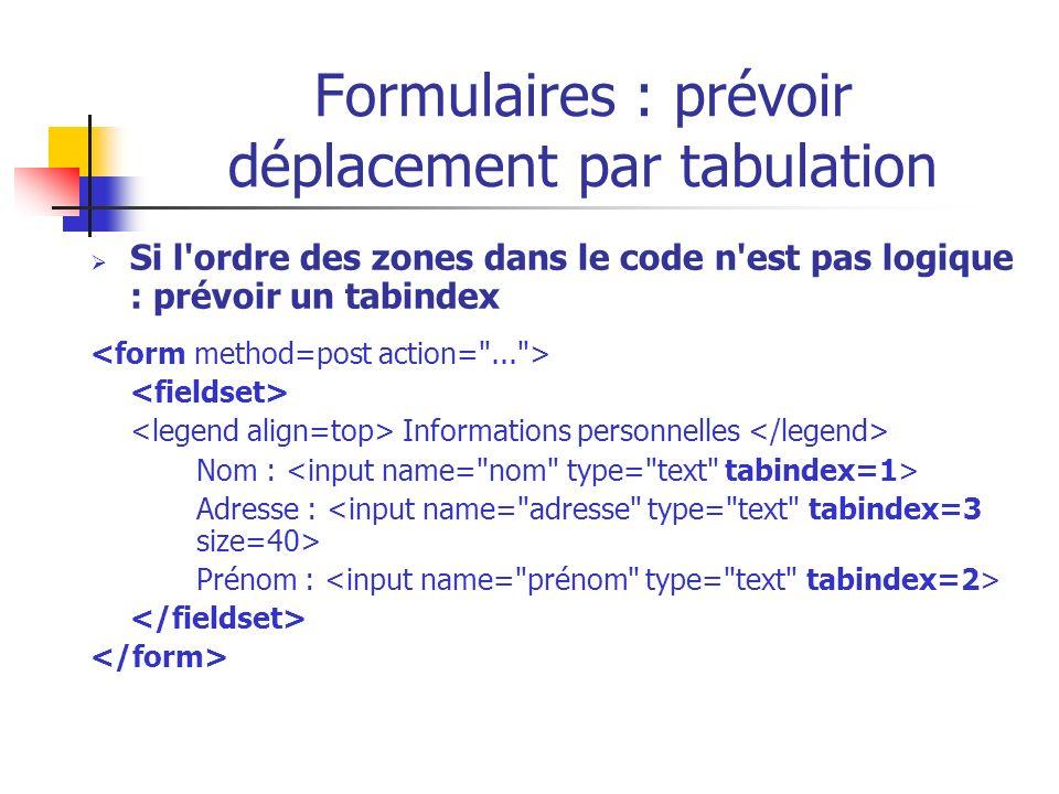 Formulaires : prévoir déplacement par tabulation Si l'ordre des zones dans le code n'est pas logique : prévoir un tabindex Informations personnelles N