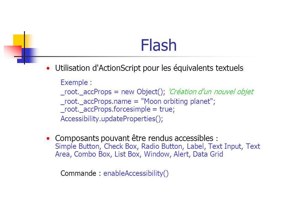 Flash Utilisation d'ActionScript pour les équivalents textuels Exemple : _root._accProps = new Object(); 'Création d'un nouvel objet _root._accProps.n