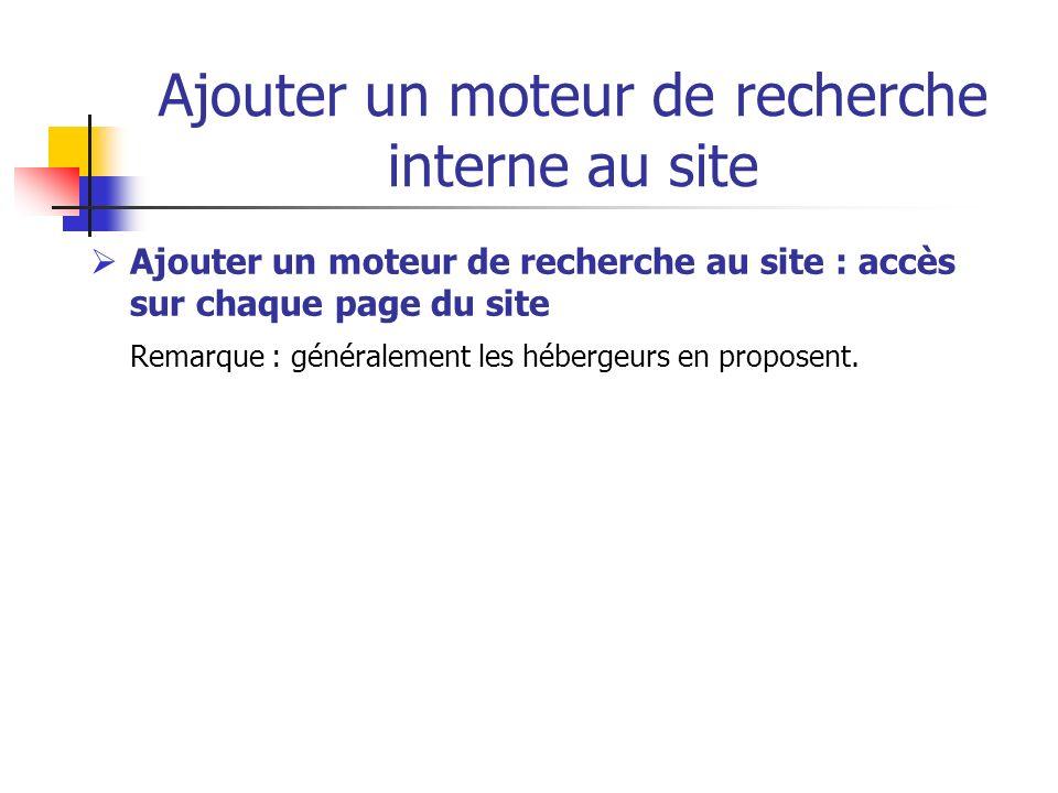Ajouter un moteur de recherche interne au site Ajouter un moteur de recherche au site : accès sur chaque page du site Remarque : généralement les hébe