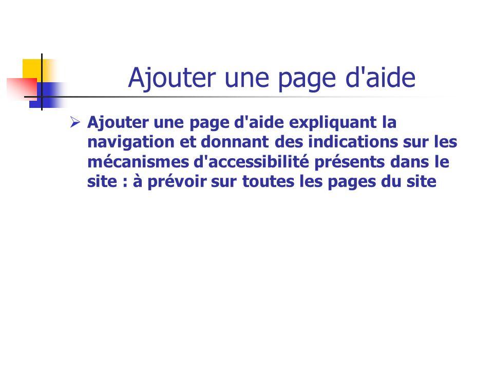 Ajouter une page d'aide Ajouter une page d'aide expliquant la navigation et donnant des indications sur les mécanismes d'accessibilité présents dans l