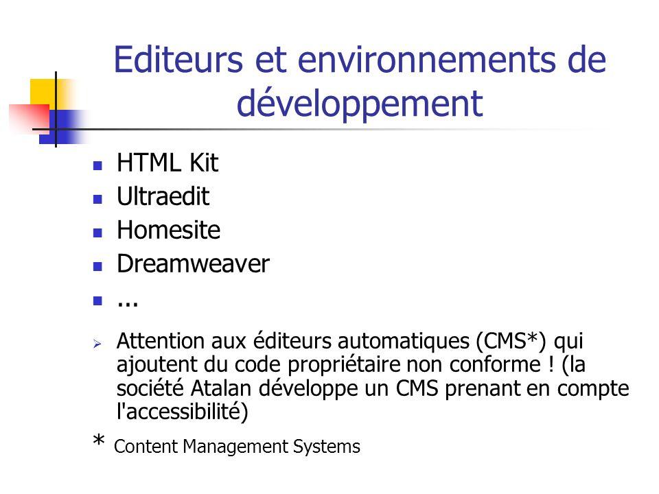 Editeurs et environnements de développement HTML Kit Ultraedit Homesite Dreamweaver... Attention aux éditeurs automatiques (CMS*) qui ajoutent du code