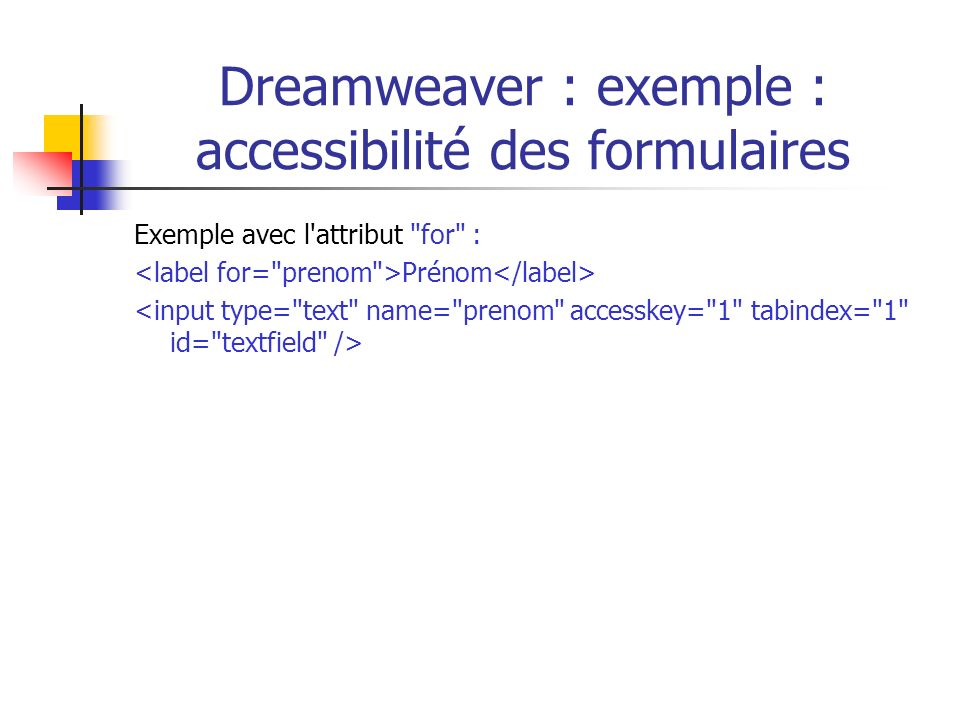 Dreamweaver : exemple : accessibilité des formulaires Exemple avec l'attribut