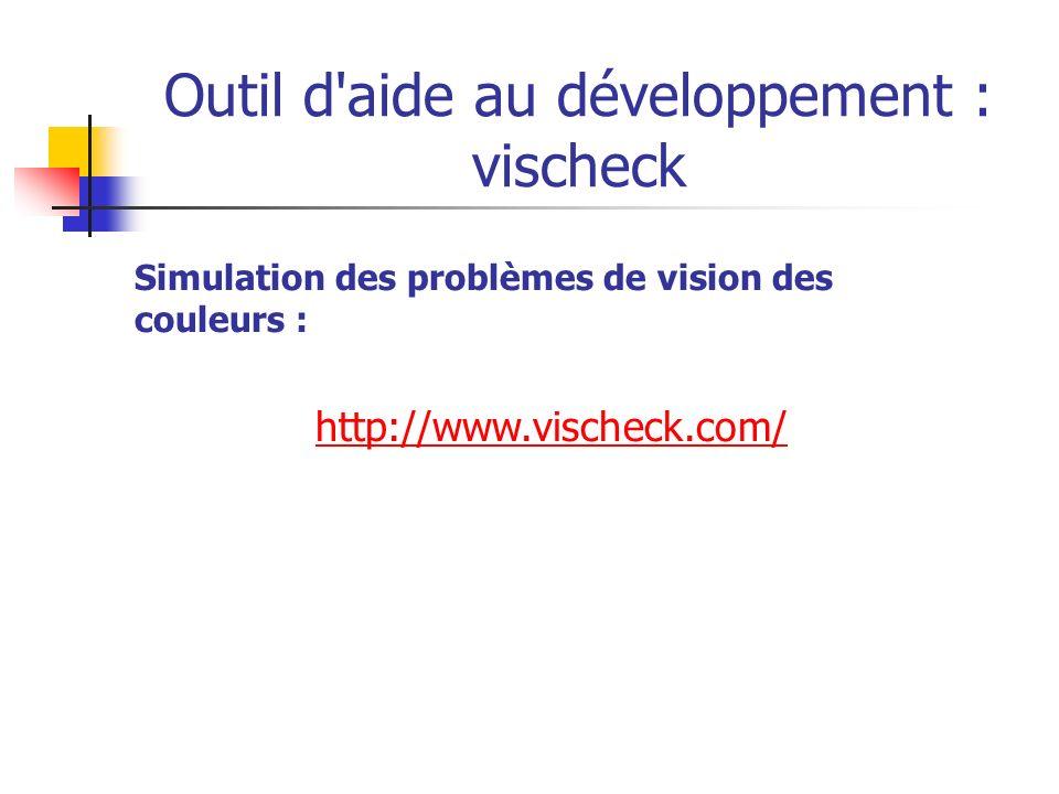 Outil d'aide au développement : vischeck Simulation des problèmes de vision des couleurs : http://www.vischeck.com/