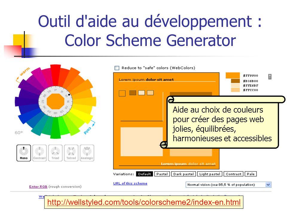 http://wellstyled.com/tools/colorscheme2/index-en.html Outil d'aide au développement : Color Scheme Generator Aide au choix de couleurs pour créer des