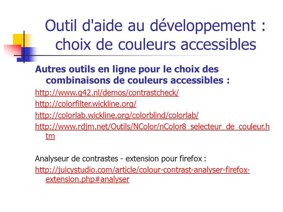 Outil d'aide au développement : choix de couleurs accessibles Autres outils en ligne pour le choix des combinaisons de couleurs accessibles : http://w