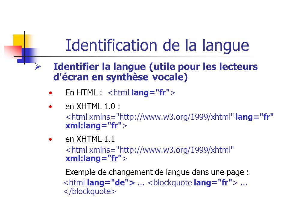 Identification de la langue Identifier la langue (utile pour les lecteurs d'écran en synthèse vocale) En HTML : en XHTML 1.0 : en XHTML 1.1 Exemple de