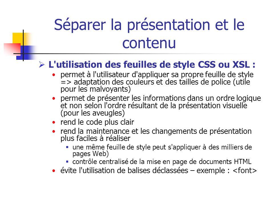 Séparer la présentation et le contenu L'utilisation des feuilles de style CSS ou XSL : permet à l'utilisateur d'appliquer sa propre feuille de style =