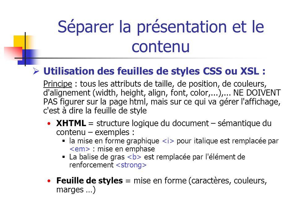 Séparer la présentation et le contenu Utilisation des feuilles de styles CSS ou XSL : Principe : tous les attributs de taille, de position, de couleur