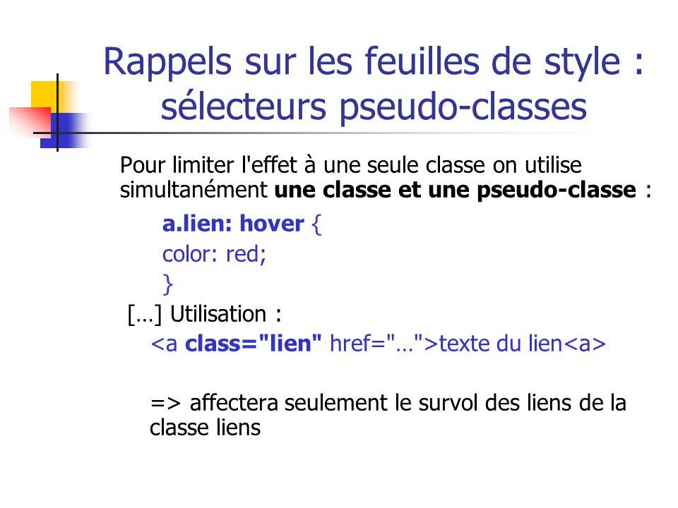 Rappels sur les feuilles de style : sélecteurs pseudo-classes Pour limiter l'effet à une seule classe on utilise simultanément une classe et une pseud