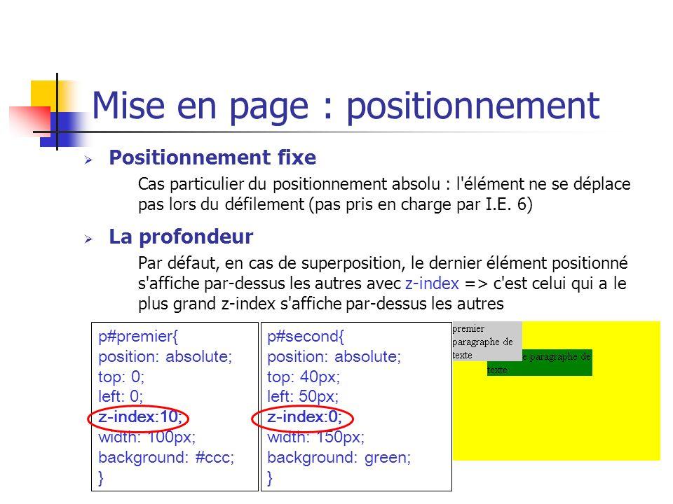 Mise en page : positionnement Positionnement fixe Cas particulier du positionnement absolu : l'élément ne se déplace pas lors du défilement (pas pris