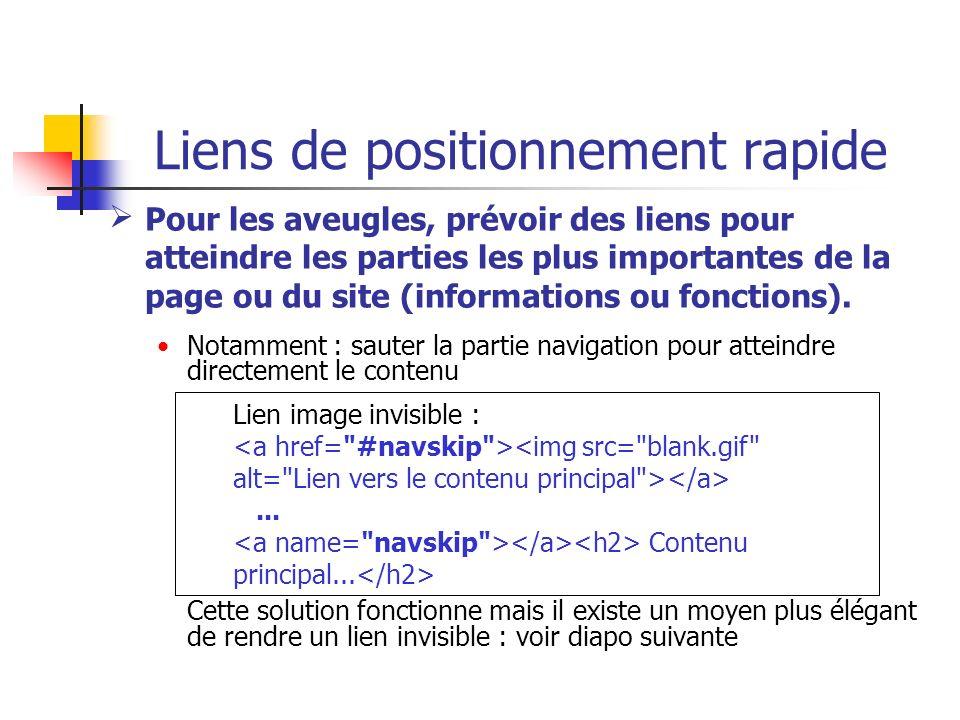Liens de positionnement rapide Pour les aveugles, prévoir des liens pour atteindre les parties les plus importantes de la page ou du site (information
