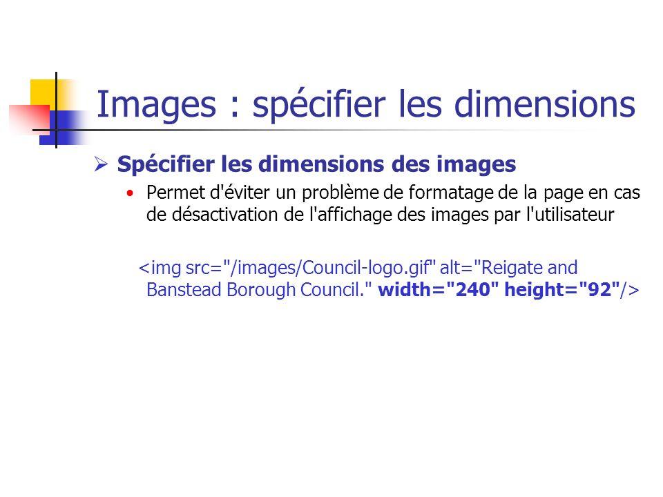 Images : spécifier les dimensions Spécifier les dimensions des images Permet d'éviter un problème de formatage de la page en cas de désactivation de l