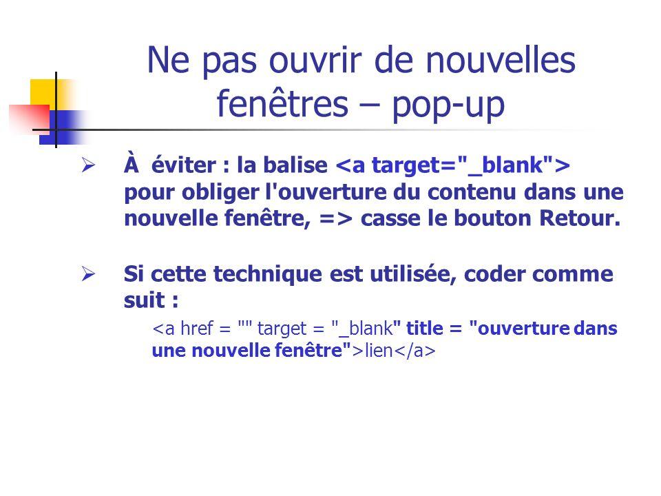 Ne pas ouvrir de nouvelles fenêtres – pop-up À éviter : la balise pour obliger l'ouverture du contenu dans une nouvelle fenêtre, => casse le bouton Re