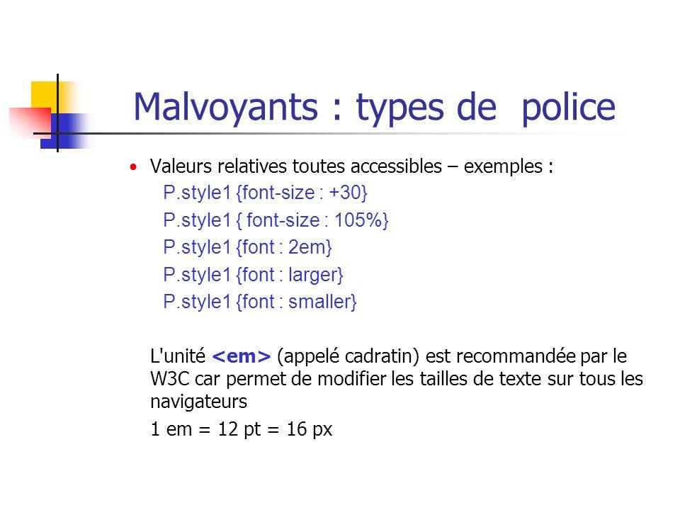 Malvoyants : types de police Valeurs relatives toutes accessibles – exemples : P.style1 {font-size : +30} P.style1 { font-size : 105%} P.style1 {font