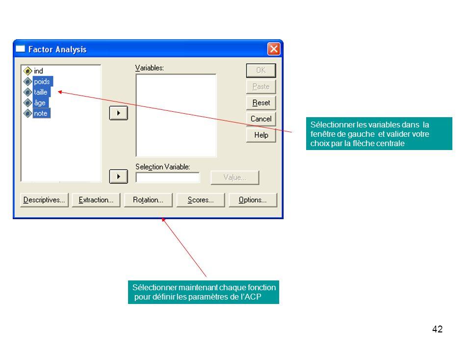 42 Sélectionner les variables dans la fenêtre de gauche et valider votre choix par la flèche centrale Sélectionner maintenant chaque fonction pour déf
