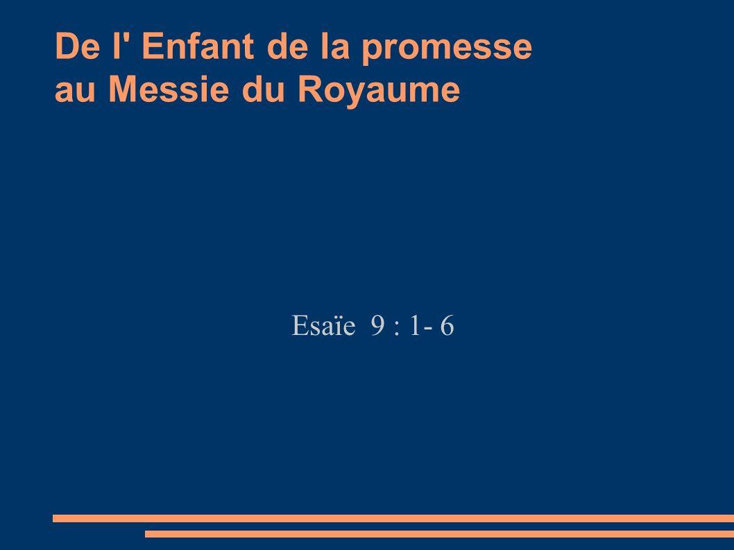 De l' Enfant de la promesse au Messie du Royaume Esaïe 9 : 1- 6