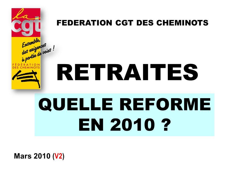 QUELLE REFORME EN 2010 RETRAITES Mars 2010 (V2) FEDERATION CGT DES CHEMINOTS