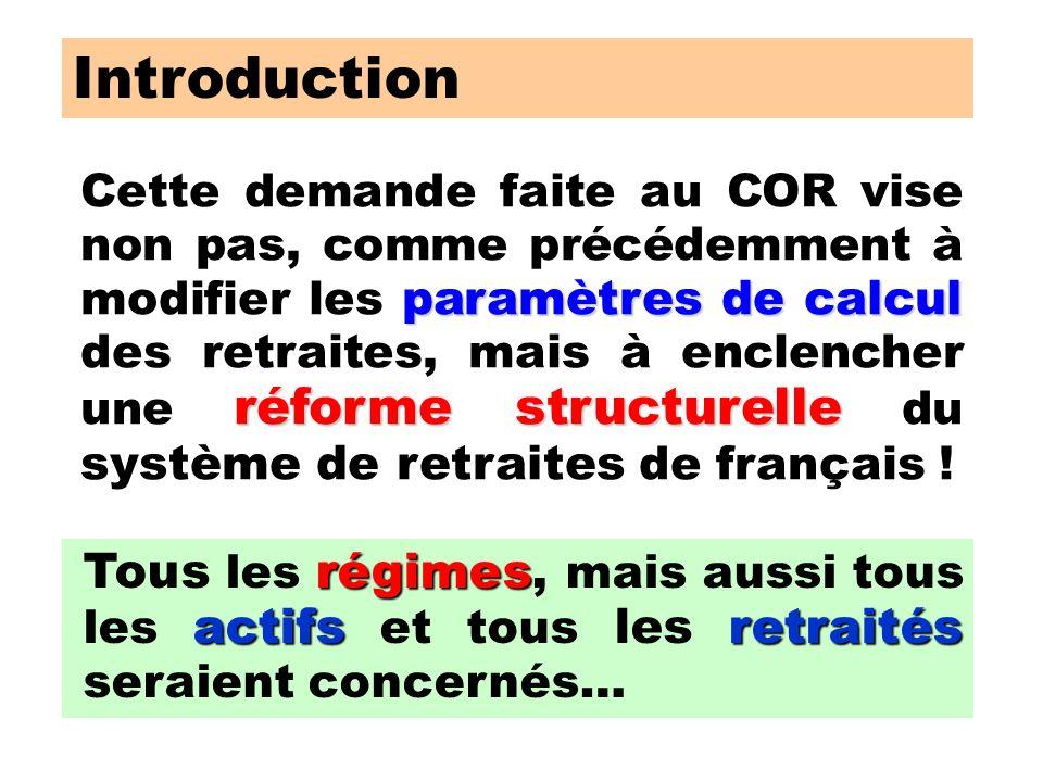 Introduction paramètres de calcul réforme structurelle Cette demande faite au COR vise non pas, comme précédemment à modifier les paramètres de calcul des retraites, mais à enclencher une réforme structurelle du système de retraites de français .