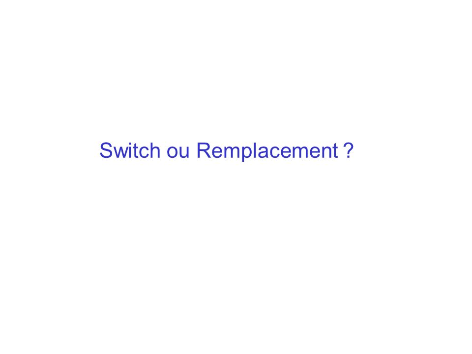 Switch ou Remplacement ?