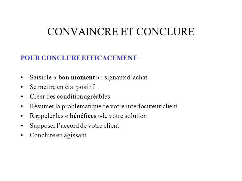 CONVAINCRE ET CONCLURE POUR CONCLURE EFFICACEMENT: Saisir le « bon moment » : signaux dachat Se mettre en état positif Créer des condition agréables R