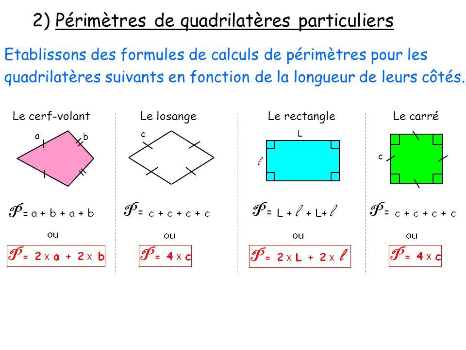 2) Périmètres de quadrilatères particuliers Etablissons des formules de calculs de périmètres pour les quadrilatères suivants en fonction de la longue