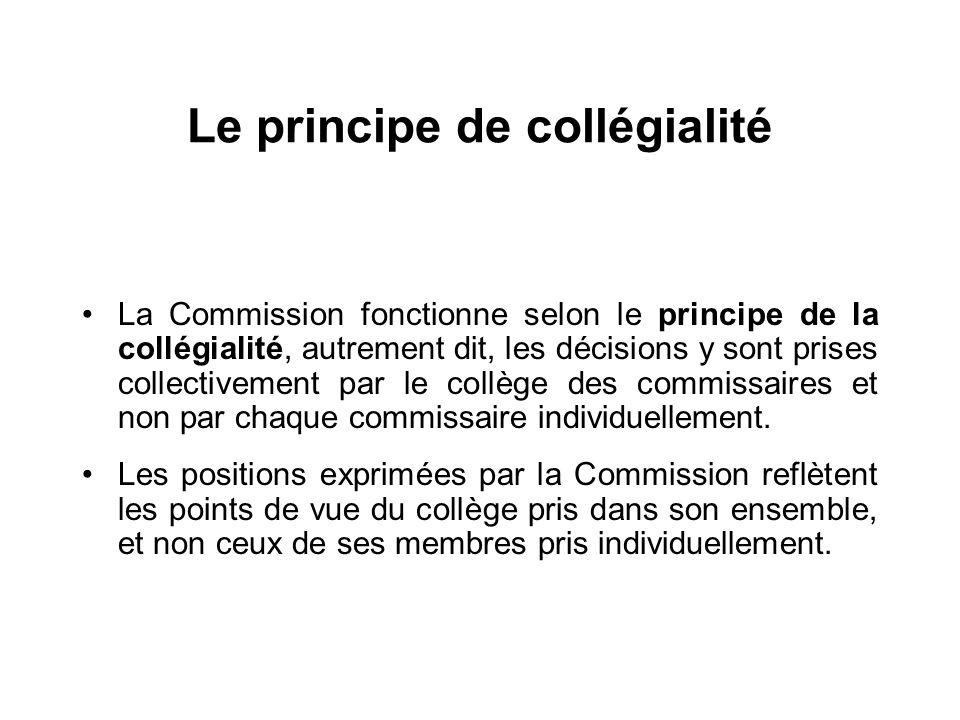 Le principe de collégialité La Commission fonctionne selon le principe de la collégialité, autrement dit, les décisions y sont prises collectivement p