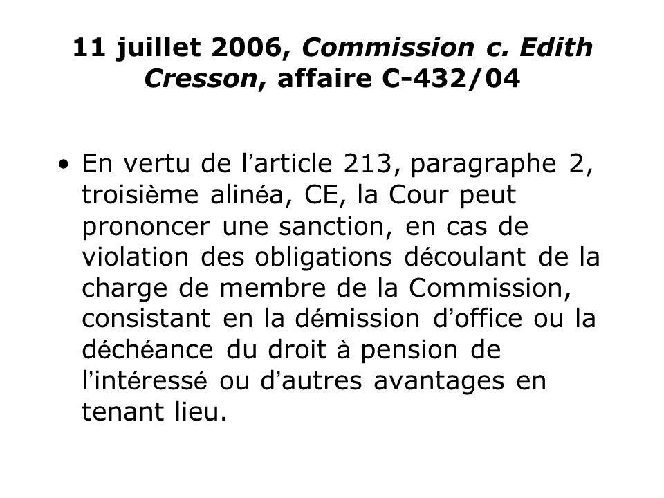 11 juillet 2006, Commission c. Edith Cresson, affaire C-432/04 En vertu de l article 213, paragraphe 2, troisi è me alin é a, CE, la Cour peut prononc