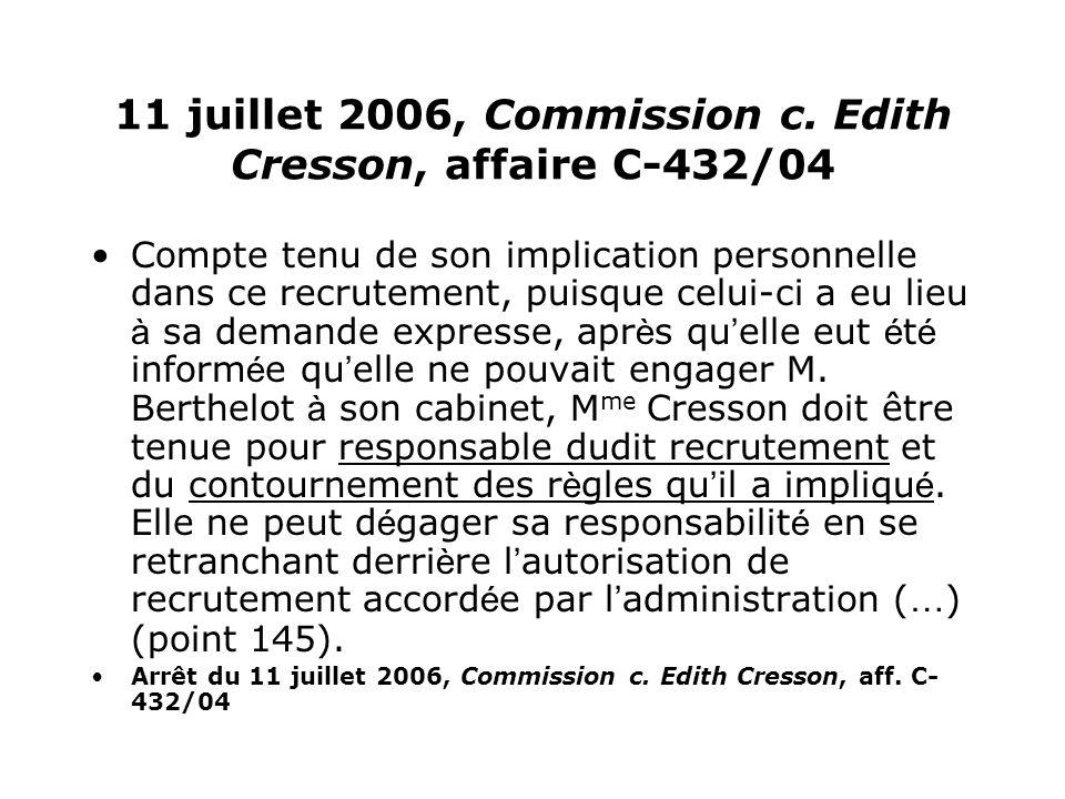 11 juillet 2006, Commission c. Edith Cresson, affaire C-432/04 Compte tenu de son implication personnelle dans ce recrutement, puisque celui-ci a eu l
