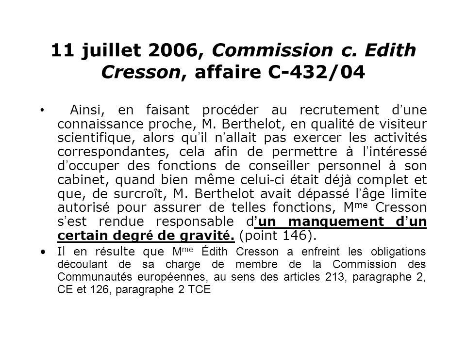 11 juillet 2006, Commission c. Edith Cresson, affaire C-432/04 Ainsi, en faisant proc é der au recrutement d une connaissance proche, M. Berthelot, en