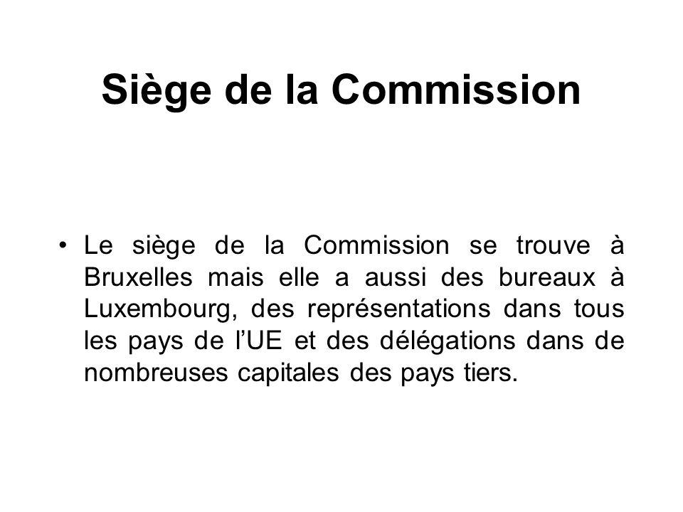 Siège de la Commission Le siège de la Commission se trouve à Bruxelles mais elle a aussi des bureaux à Luxembourg, des représentations dans tous les p