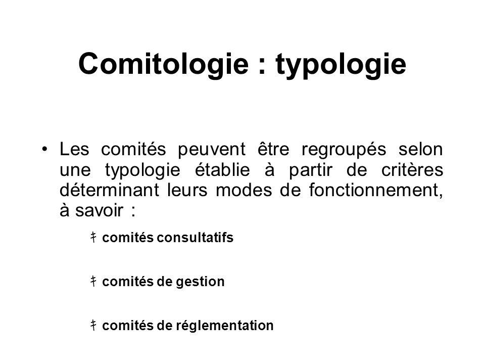 Comitologie : typologie Les comités peuvent être regroupés selon une typologie établie à partir de critères déterminant leurs modes de fonctionnement,