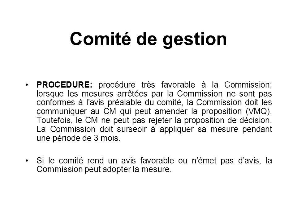 Comité de gestion PROCEDURE: procédure très favorable à la Commission; lorsque les mesures arrêtées par la Commission ne sont pas conformes à l'avis p