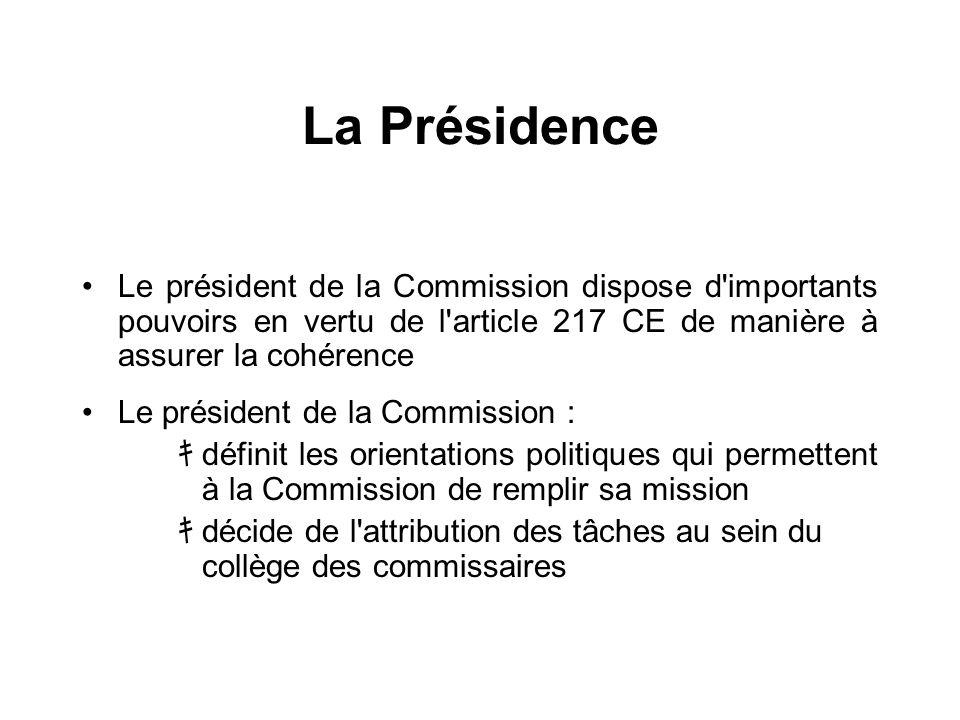 La Présidence Le président de la Commission dispose d'importants pouvoirs en vertu de l'article 217 CE de manière à assurer la cohérence Le président