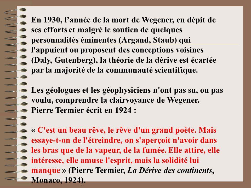 En 1930, lannée de la mort de Wegener, en dépit de ses efforts et malgré le soutien de quelques personnalités éminentes (Argand, Staub) qui l'appuient