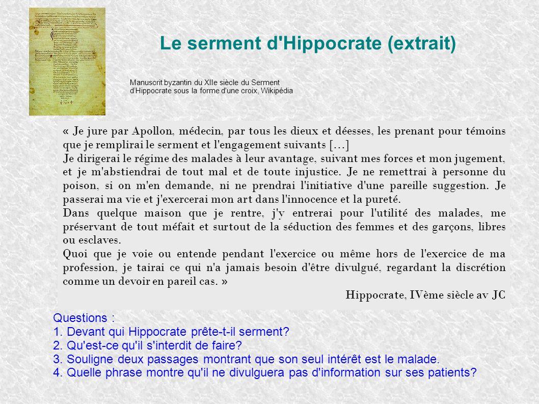 Le serment d'Hippocrate (extrait) « Je jure par Apollon, médecin, par tous les dieux et déesses, les prenant pour témoins que je remplirai le serment